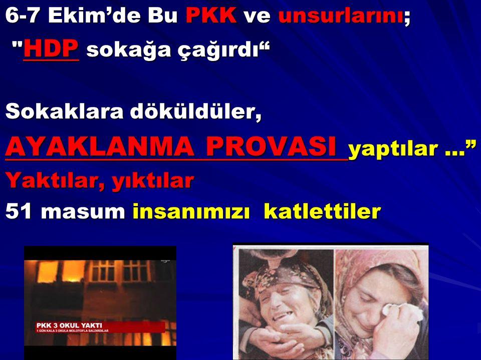 6-7 Ekim'de Bu PKK ve unsurlarını;