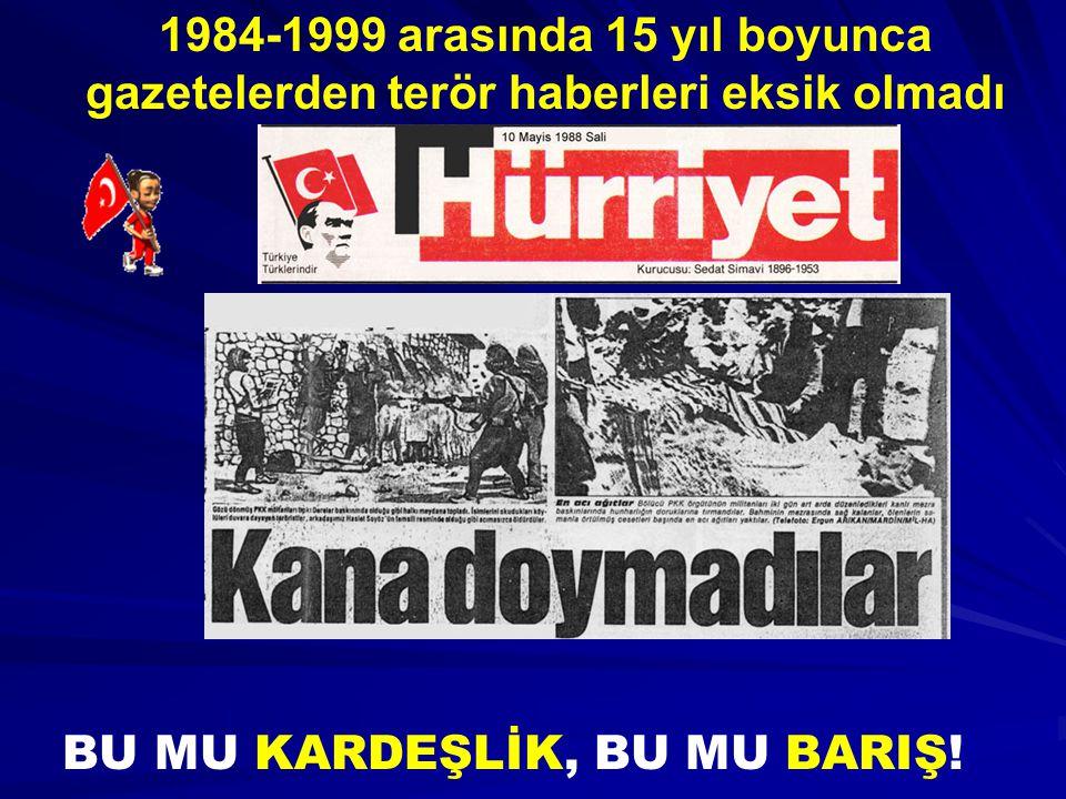 1984-1999 arasında 15 yıl boyunca gazetelerden terör haberleri eksik olmadı BU MU KARDEŞLİK, BU MU BARIŞ!
