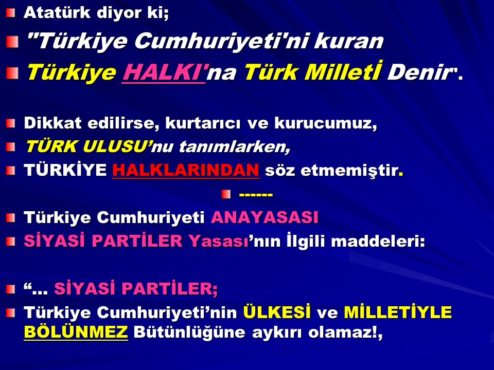 Kendisi IRKÇILIK YAPAN bir parti (HDP) TÜRKLÜK IRKÇI bir kavramdır, TÜRK sözcüğü Anayasa'dan kaldırılsın diyemez.