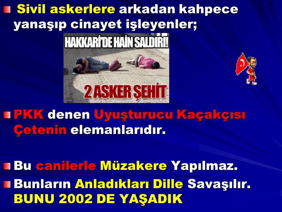 Sivil askerlere arkadan kahpece yanaşıp cinayet işleyenler; Sivil askerlere arkadan kahpece yanaşıp cinayet işleyenler; PKK denen Uyuşturucu Kaçakçısı