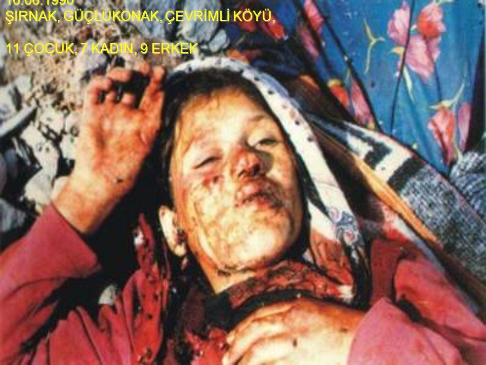 10.06.1990 ŞIRNAK, GÜÇLÜKONAK, ÇEVRİMLİ KÖYÜ, 11 ÇOCUK, 7 KADIN, 9 ERKEK