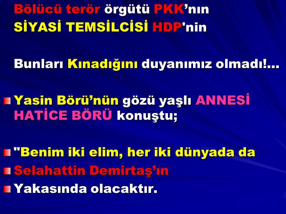 Bölücü terör örgütü PKK'nın SİYASİ TEMSİLCİSİ HDP'nin Bunları Kınadığını duyanımız olmadı!… Yasin Börü'nün gözü yaşlı ANNESİ HATİCE BÖRÜ konuştu;