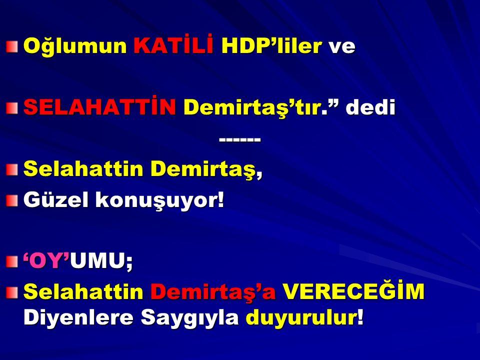 """Oğlumun KATİLİ HDP'liler ve SELAHATTİN Demirtaş'tır."""" dedi ------ Selahattin Demirtaş, Güzel konuşuyor! 'OY'UMU; Selahattin Demirtaş'a VERECEĞİM Diyen"""