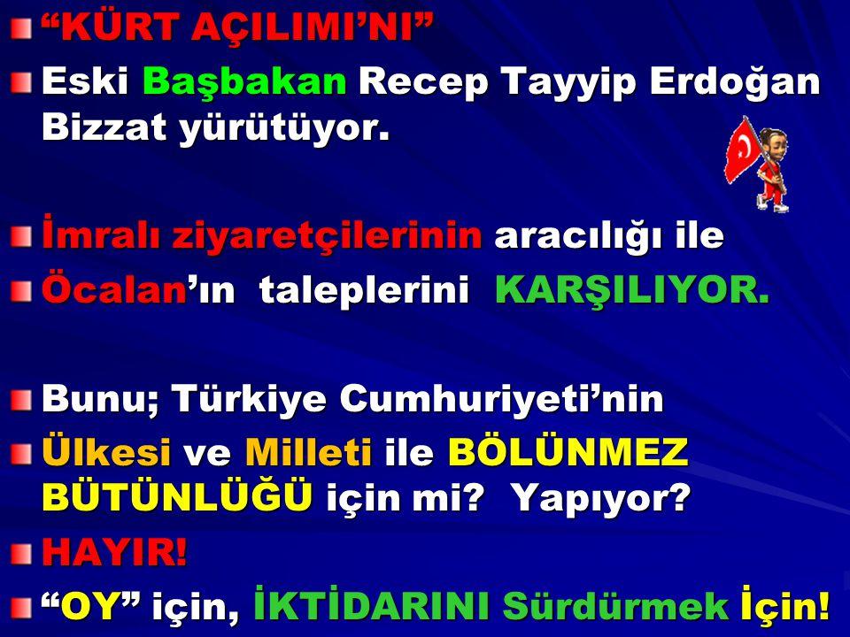 """""""KÜRT AÇILIMI'NI"""" Eski Başbakan Recep Tayyip Erdoğan Bizzat yürütüyor. İmralı ziyaretçilerinin aracılığı ile Öcalan'ın taleplerini KARŞILIYOR. Bunu; T"""