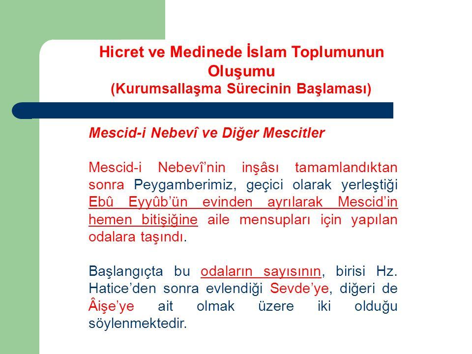 Mescid-i Nebevî ve Diğer Mescitler Mescid-i Nebevî'nin inşâsı tamamlandıktan sonra Peygamberimiz, geçici olarak yerleştiği Ebû Eyyûb'ün evinden ayrıla