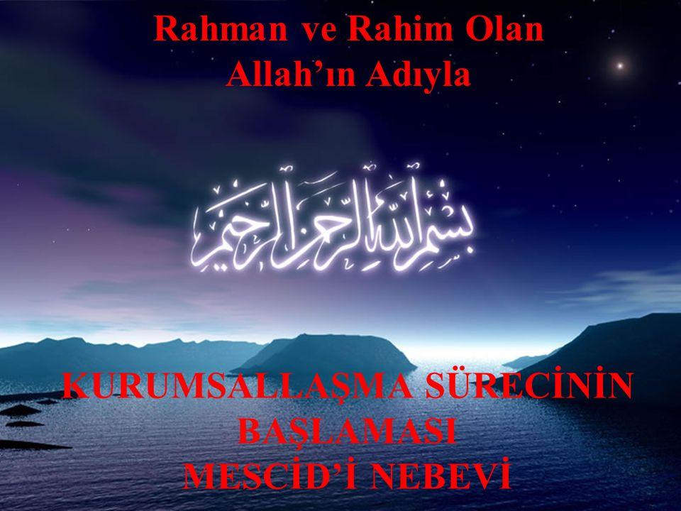 Rahman ve Rahim Olan Allah'ın Adıyla KURUMSALLAŞMA SÜRECİNİN BAŞLAMASI MESCİD'İ NEBEVİ