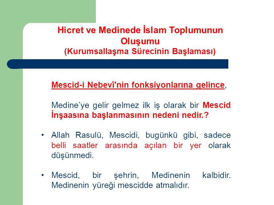 Mescid-i Nebevî'nin fonksiyonlarına gelince, Medine'ye gelir gelmez ilk iş olarak bir Mescid İnşaasına başlanmasının nedeni nedir.? Allah Rasulü, Mesc