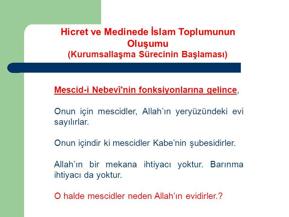 Mescid-i Nebevî'nin fonksiyonlarına gelince, Onun için mescidler, Allah'ın yeryüzündeki evi sayılırlar. Onun içindir ki mescidler Kabe'nin şubesidirle
