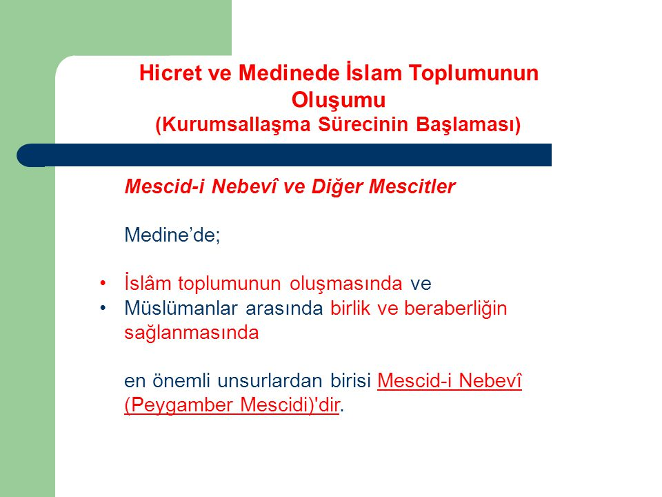 Hicret ve Medinede İslam Toplumunun Oluşumu (Kurumsallaşma Sürecinin Başlaması) Mescid-i Nebevî ve Diğer Mescitler Medine'de; İslâm toplumunun oluşmas