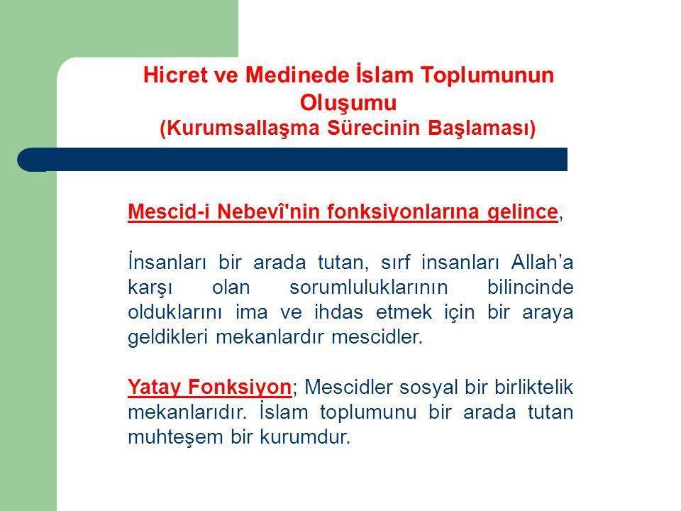 Mescid-i Nebevî'nin fonksiyonlarına gelince, İnsanları bir arada tutan, sırf insanları Allah'a karşı olan sorumluluklarının bilincinde olduklarını ima