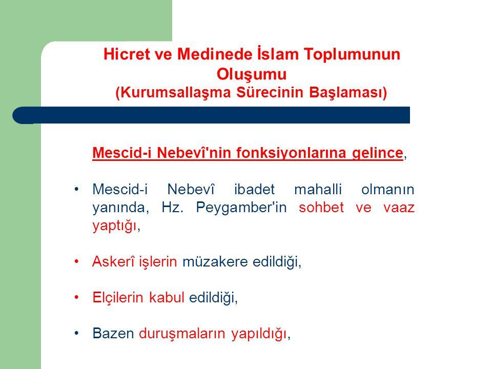 Mescid-i Nebevî'nin fonksiyonlarına gelince, Mescid-i Nebevî ibadet mahalli olmanın yanında, Hz. Peygamber'in sohbet ve vaaz yaptığı, Askerî işlerin m