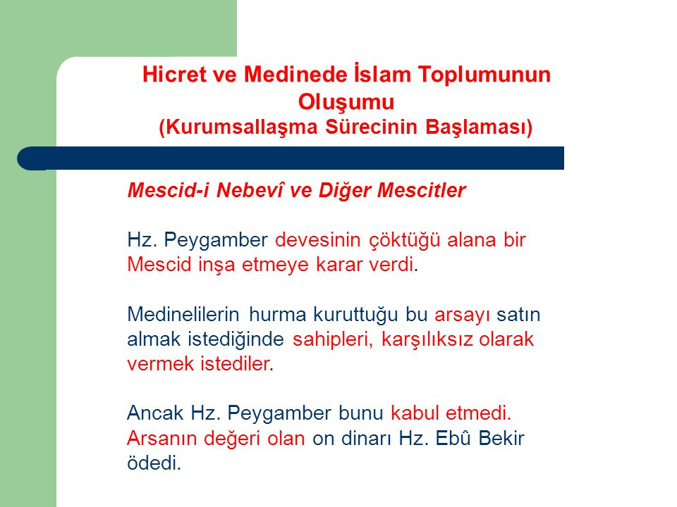 Hicret ve Medinede İslam Toplumunun Oluşumu (Kurumsallaşma Sürecinin Başlaması) Mescid-i Nebevî ve Diğer Mescitler Hz. Peygamber devesinin çöktüğü ala