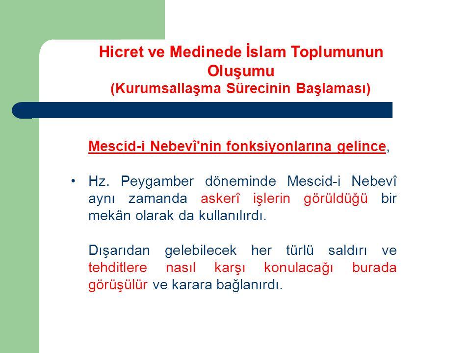 Mescid-i Nebevî'nin fonksiyonlarına gelince, Hz. Peygamber döneminde Mescid-i Nebevî aynı zamanda askerî işlerin görüldüğü bir mekân olarak da kullanı