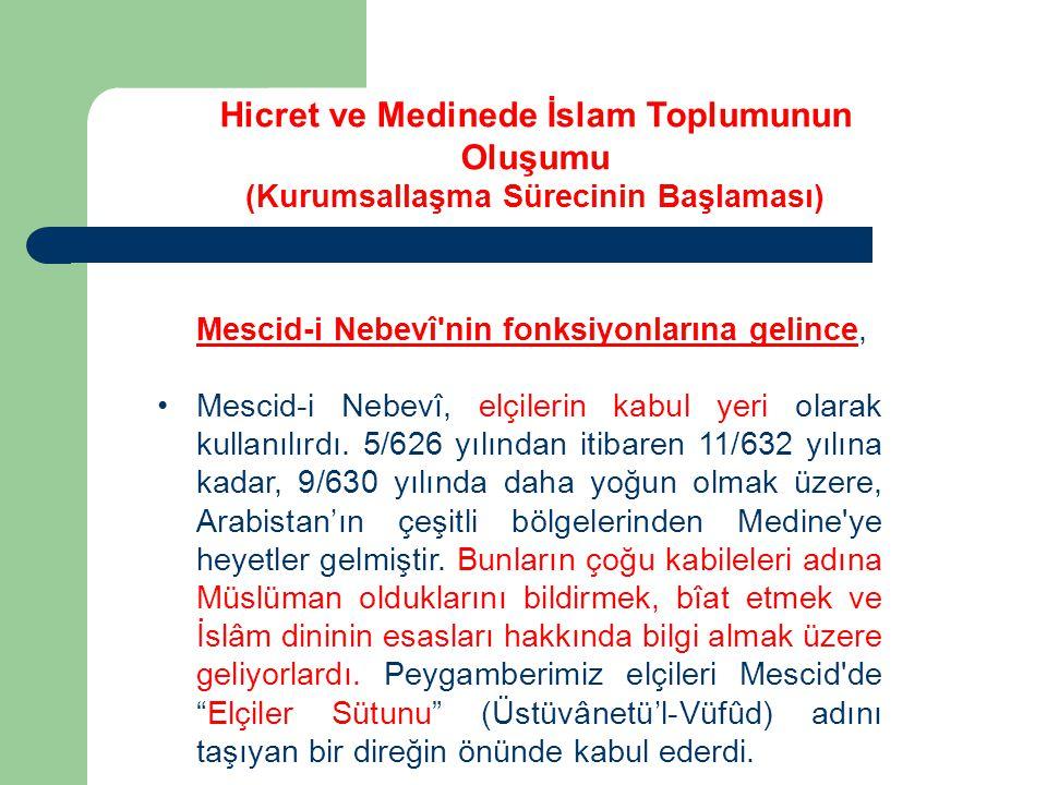 Mescid-i Nebevî'nin fonksiyonlarına gelince, Mescid-i Nebevî, elçilerin kabul yeri olarak kullanılırdı. 5/626 yılından itibaren 11/632 yılına kadar, 9