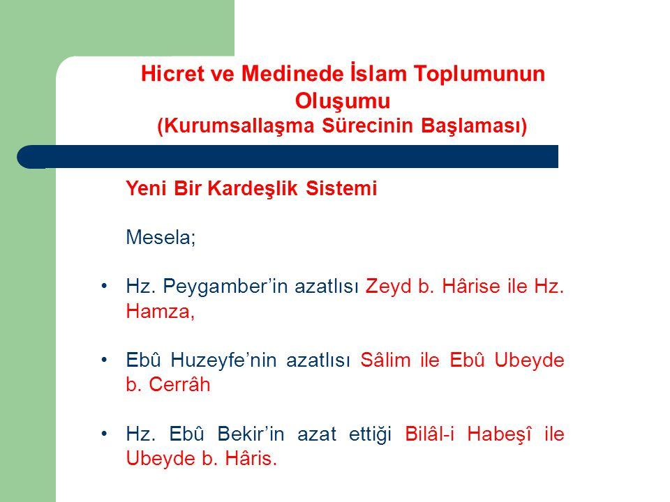 Yeni Bir Kardeşlik Sistemi Mesela; Hz. Peygamber'in azatlısı Zeyd b. Hârise ile Hz. Hamza, Ebû Huzeyfe'nin azatlısı Sâlim ile Ebû Ubeyde b. Cerrâh Hz.