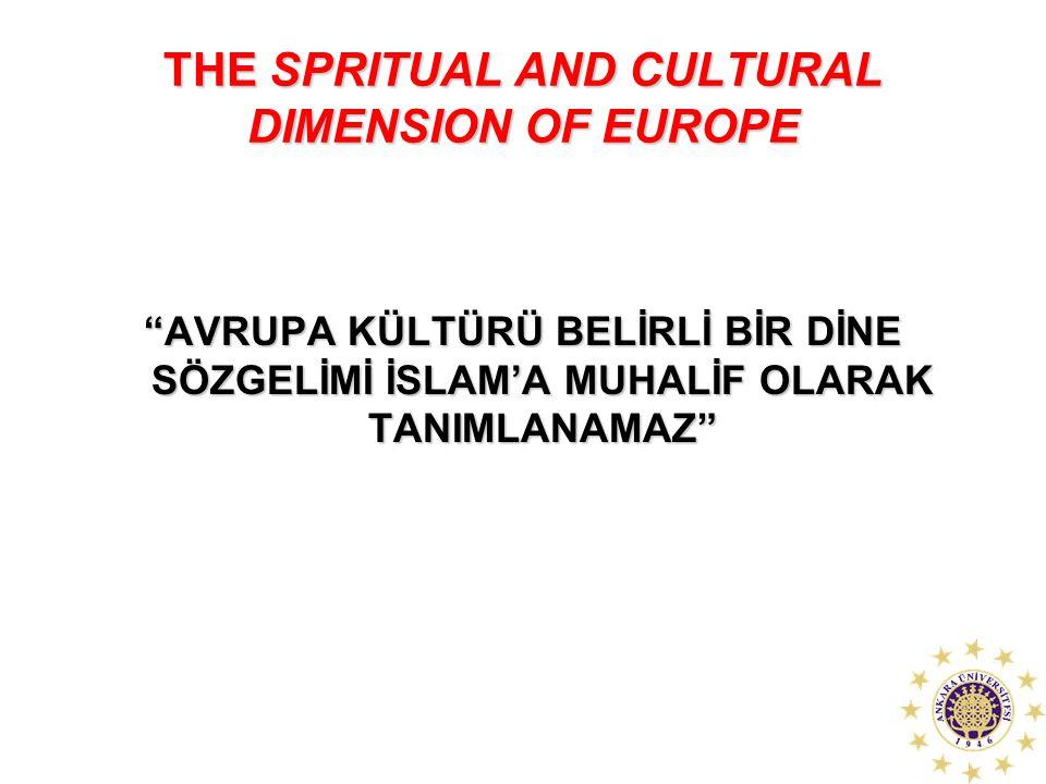 """THE SPRITUAL AND CULTURAL DIMENSION OF EUROPE """"AVRUPA KÜLTÜRÜ BELİRLİ BİR DİNE SÖZGELİMİ İSLAM'A MUHALİF OLARAK TANIMLANAMAZ"""""""