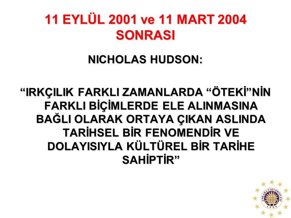"""11 EYLÜL 2001 ve 11 MART 2004 SONRASI NICHOLAS HUDSON: """"IRKÇILIK FARKLI ZAMANLARDA """"ÖTEKİ""""NİN FARKLI BİÇİMLERDE ELE ALINMASINA BAĞLI OLARAK ORTAYA ÇIK"""