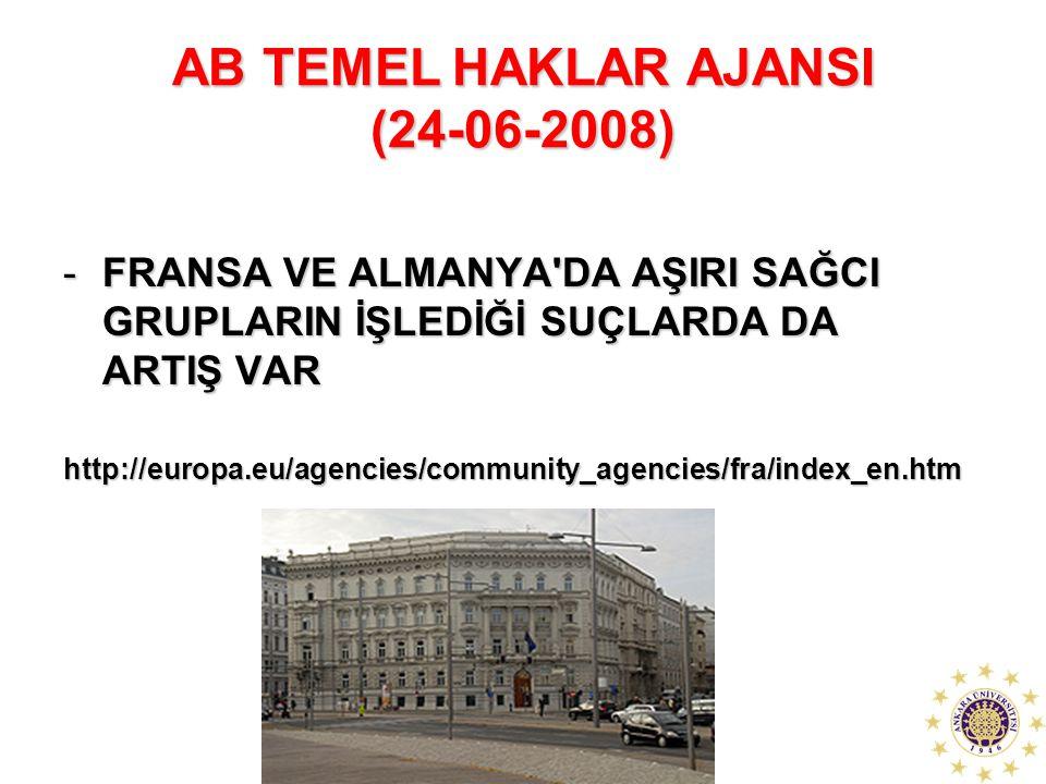 AB TEMEL HAKLAR AJANSI (24-06-2008) -FRANSA VE ALMANYA'DA AŞIRI SAĞCI GRUPLARIN İŞLEDİĞİ SUÇLARDA DA ARTIŞ VAR http://europa.eu/agencies/community_age