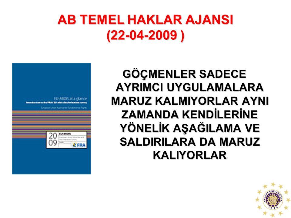 AB TEMEL HAKLAR AJANSI (22-04-2009 ) GÖÇMENLER SADECE AYRIMCI UYGULAMALARA MARUZ KALMIYORLAR AYNI ZAMANDA KENDİLERİNE YÖNELİK AŞAĞILAMA VE SALDIRILARA