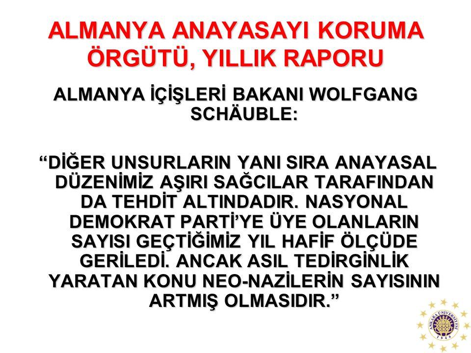 """ALMANYA ANAYASAYI KORUMA ÖRGÜTÜ, YILLIK RAPORU ALMANYA İÇİŞLERİ BAKANI WOLFGANG SCHÄUBLE: """"DİĞER UNSURLARIN YANI SIRA ANAYASAL DÜZENİMİZ AŞIRI SAĞCILA"""