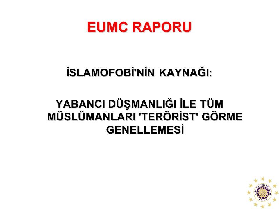 EUMC RAPORU İSLAMOFOBİ'NİN KAYNAĞI: YABANCI DÜŞMANLIĞI İLE TÜM MÜSLÜMANLARI 'TERÖRİST' GÖRME GENELLEMESİ