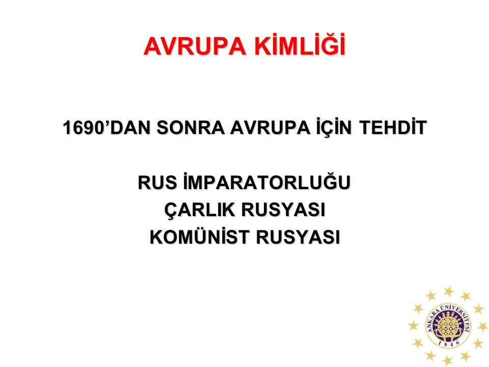 AVRUPA KİMLİĞİ 1690'DAN SONRA AVRUPA İÇİN TEHDİT RUS İMPARATORLUĞU ÇARLIK RUSYASI KOMÜNİST RUSYASI