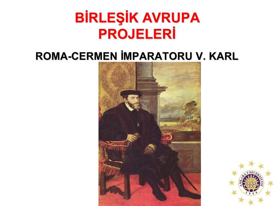 BİRLEŞİK AVRUPA PROJELERİ ROMA-CERMEN İMPARATORU V. KARL