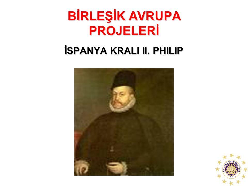 BİRLEŞİK AVRUPA PROJELERİ İSPANYA KRALI II. PHILIP