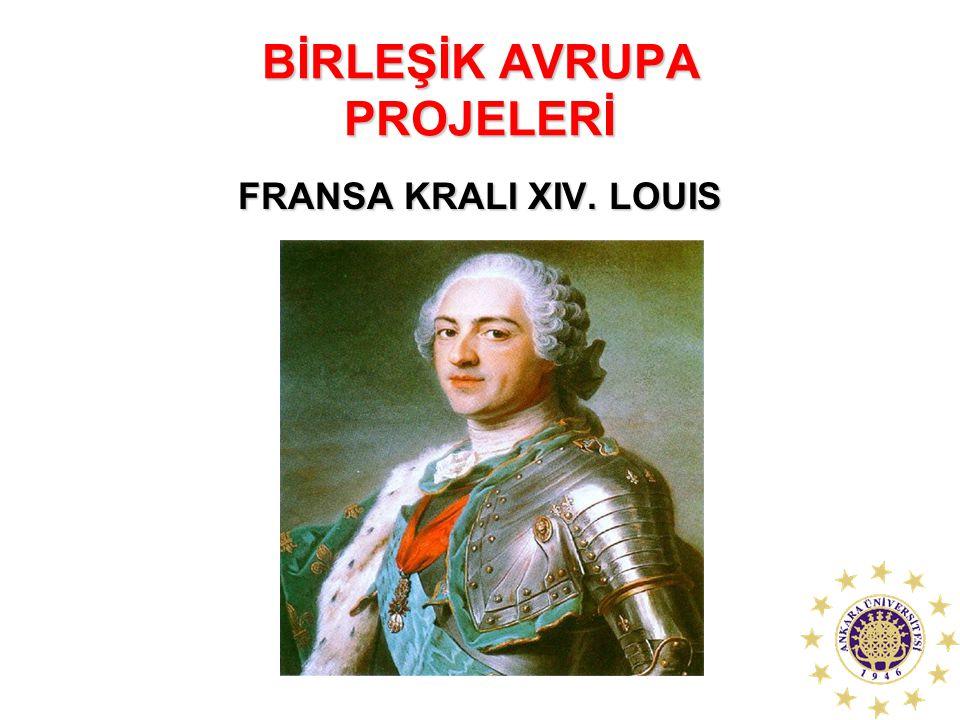 BİRLEŞİK AVRUPA PROJELERİ FRANSA KRALI XIV. LOUIS