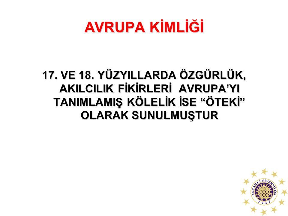 """AVRUPA KİMLİĞİ 17. VE 18. YÜZYILLARDA ÖZGÜRLÜK, AKILCILIK FİKİRLERİ AVRUPA'YI TANIMLAMIŞ KÖLELİK İSE """"ÖTEKİ"""" OLARAK SUNULMUŞTUR"""