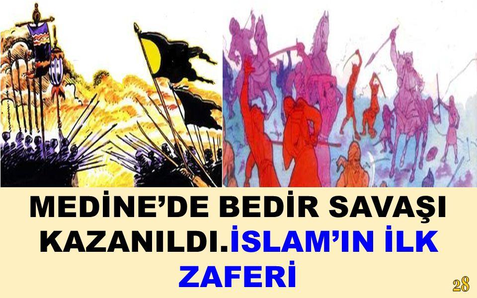 MEDİNE'DE BEDİR SAVAŞI KAZANILDI.İSLAM'IN İLK ZAFERİ