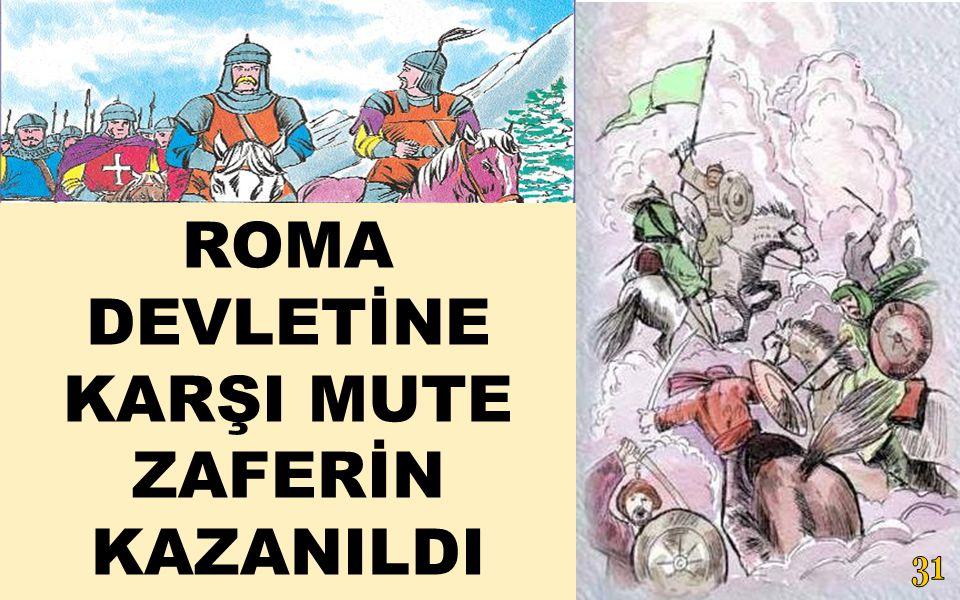ROMA DEVLETİNE KARŞI MUTE ZAFERİN KAZANILDI