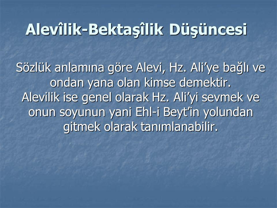 Alevîlik-Bektaşîlik Düşüncesi Sözlük anlamına göre Alevi, Hz. Ali'ye bağlı ve ondan yana olan kimse demektir. Alevilik ise genel olarak Hz. Ali'yi sev