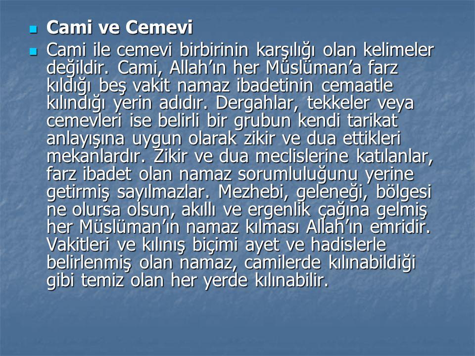 Cami ve Cemevi Cami ve Cemevi Cami ile cemevi birbirinin karşılığı olan kelimeler değildir. Cami, Allah'ın her Müslüman'a farz kıldığı beş vakit namaz