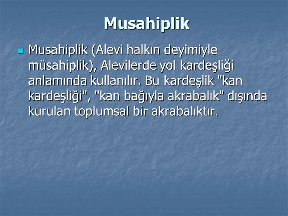Musahiplik Musahiplik (Alevi halkın deyimiyle müsahiplik), Alevilerde yol kardeşliği anlamında kullanılır. Bu kardeşlik