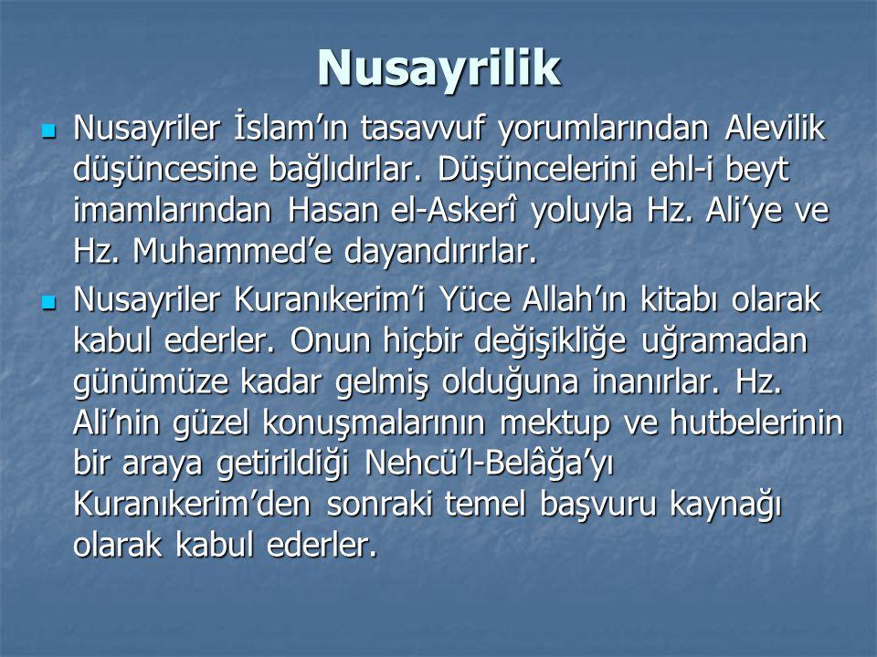 Nusayrilik Nusayriler İslam'ın tasavvuf yorumlarından Alevilik düşüncesine bağlıdırlar. Düşüncelerini ehl-i beyt imamlarından Hasan el-Askerî yoluyla