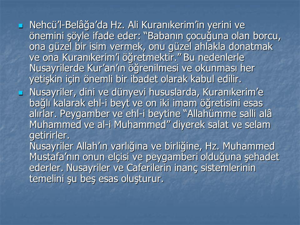 """Nehcü'l-Belâğa'da Hz. Ali Kuranıkerim'in yerini ve önemini şöyle ifade eder: """"Babanın çocuğuna olan borcu, ona güzel bir isim vermek, onu güzel ahlakl"""