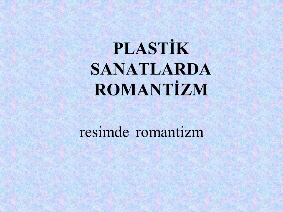 PLASTİK SANATLARDA ROMANTİZM resimde romantizm
