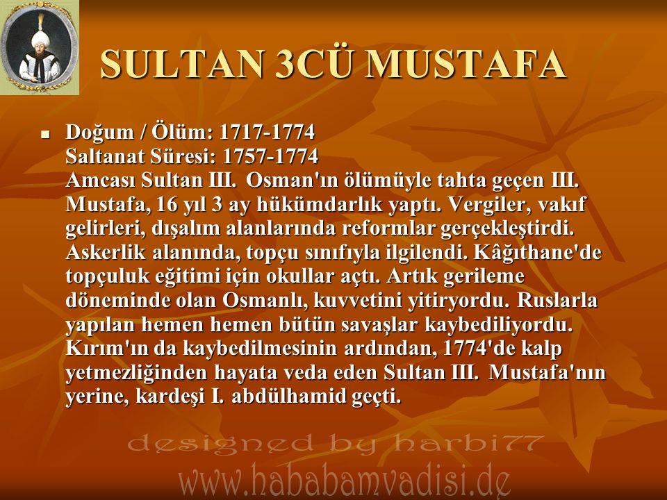 SULTAN 3CÜ MUSTAFA Doğum / Ölüm: 1717-1774 Saltanat Süresi: 1757-1774 Amcası Sultan III.