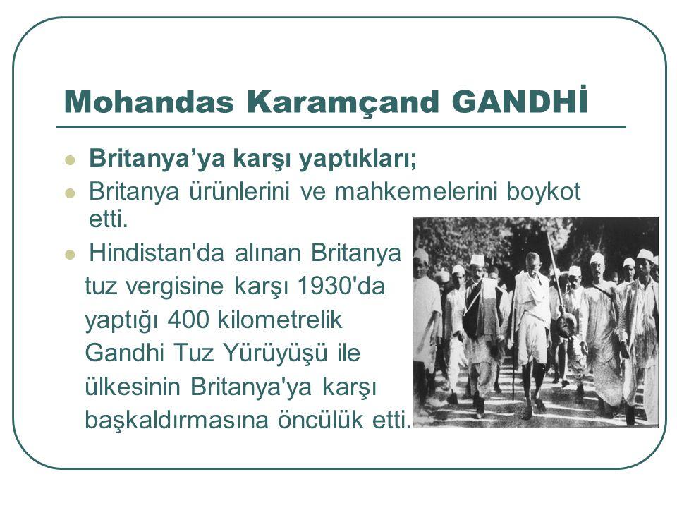 Mohandas Karamçand GANDHİ Britanya'ya karşı yaptıkları; Britanya ürünlerini ve mahkemelerini boykot etti.