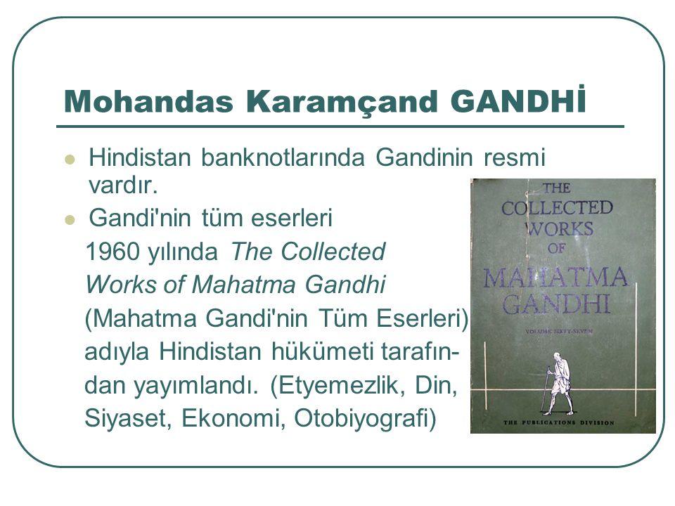 Mohandas Karamçand GANDHİ Hindistan banknotlarında Gandinin resmi vardır.