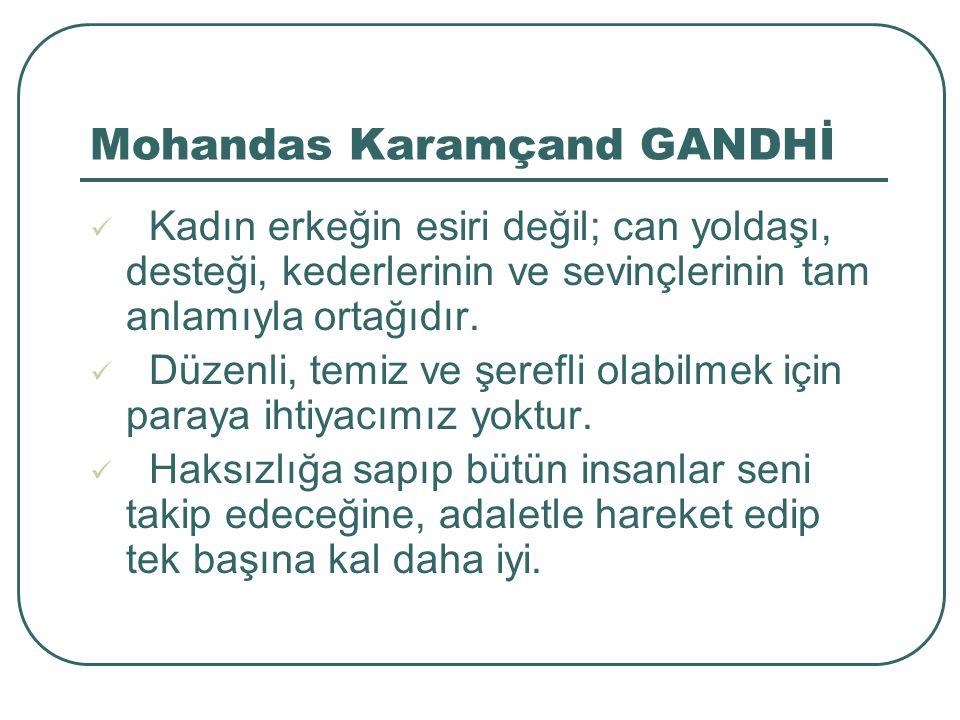 Mohandas Karamçand GANDHİ Kadın erkeğin esiri değil; can yoldaşı, desteği, kederlerinin ve sevinçlerinin tam anlamıyla ortağıdır.
