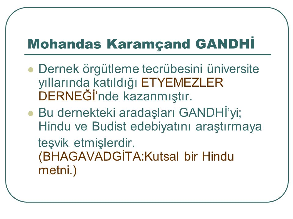 Mohandas Karamçand GANDHİ İş birliği yapmama ve barışçıl karşı koyma Gandi nin haksızlığa karşı silahlarıydı .