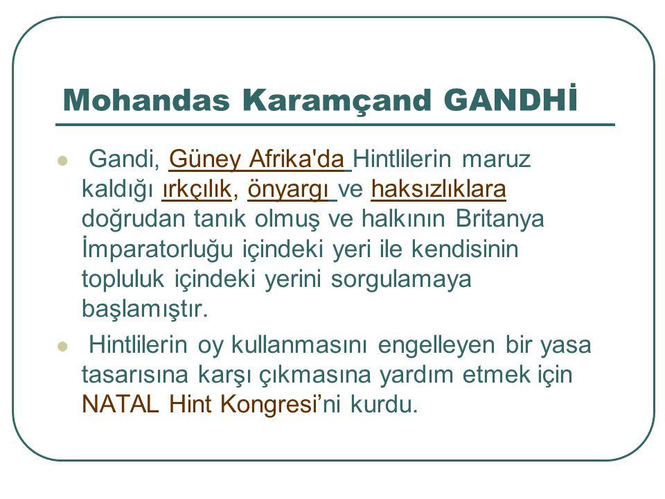 Mohandas Karamçand GANDHİ Yaşamı boyunca 6 defa suikast girişimine uğramıştır.