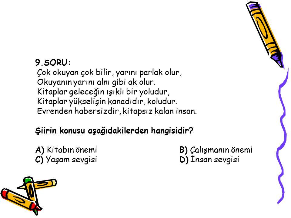 9.SORU: Çok okuyan çok bilir, yarını parlak olur, Okuyanın yarını alnı gibi ak olur.