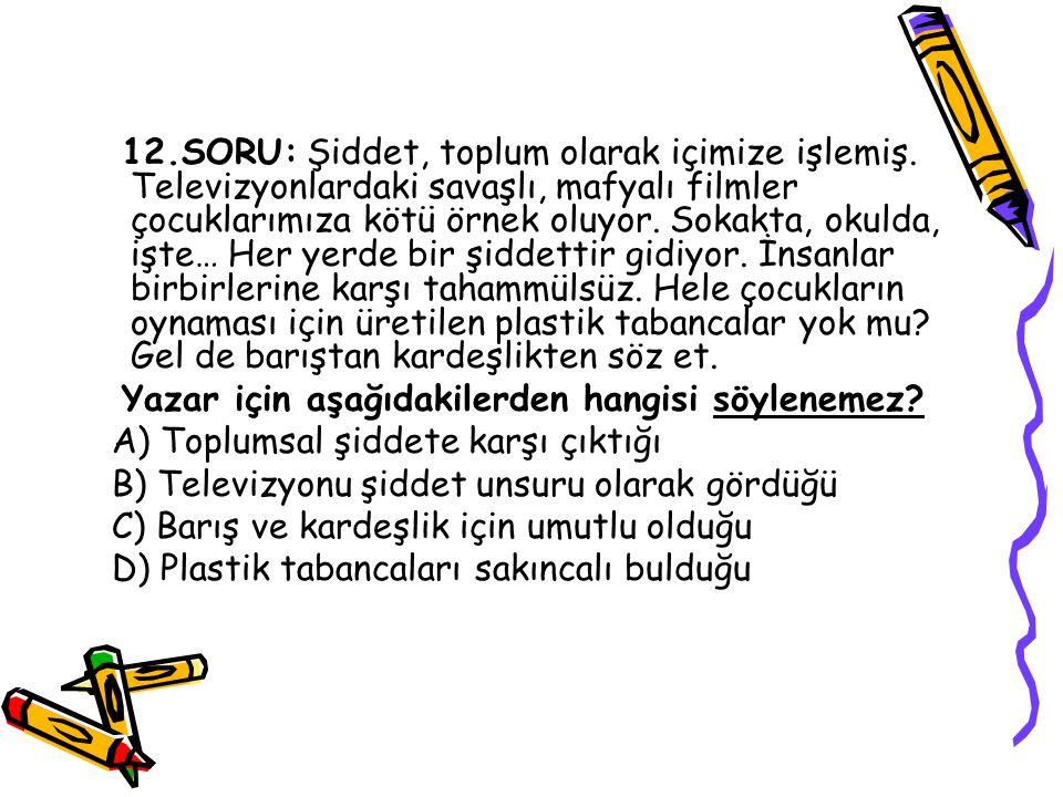 12.SORU: Şiddet, toplum olarak içimize işlemiş.