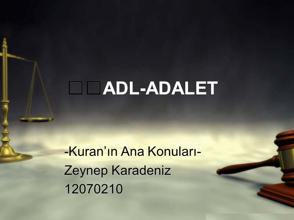 ADL-ADALET -Kuran'ın Ana Konuları- Zeynep Karadeniz 12070210 -Kuran'ın Ana Konuları- Zeynep Karadeniz 12070210