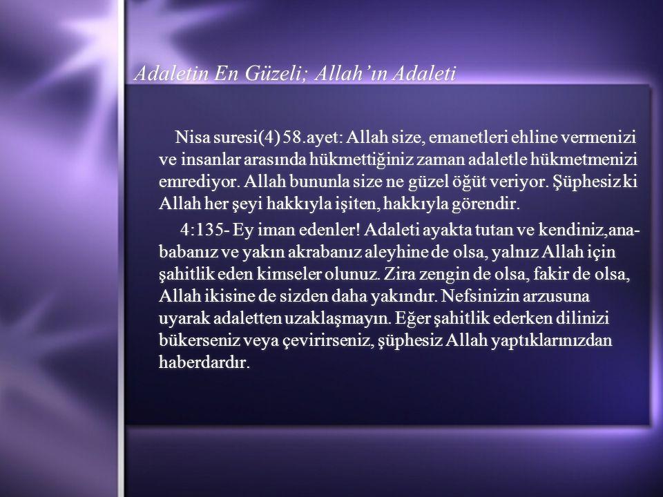 Adaletin En Güzeli; Allah'ın Adaleti Nisa suresi(4) 58.ayet: Allah size, emanetleri ehline vermenizi ve insanlar arasında hükmettiğiniz zaman adaletle