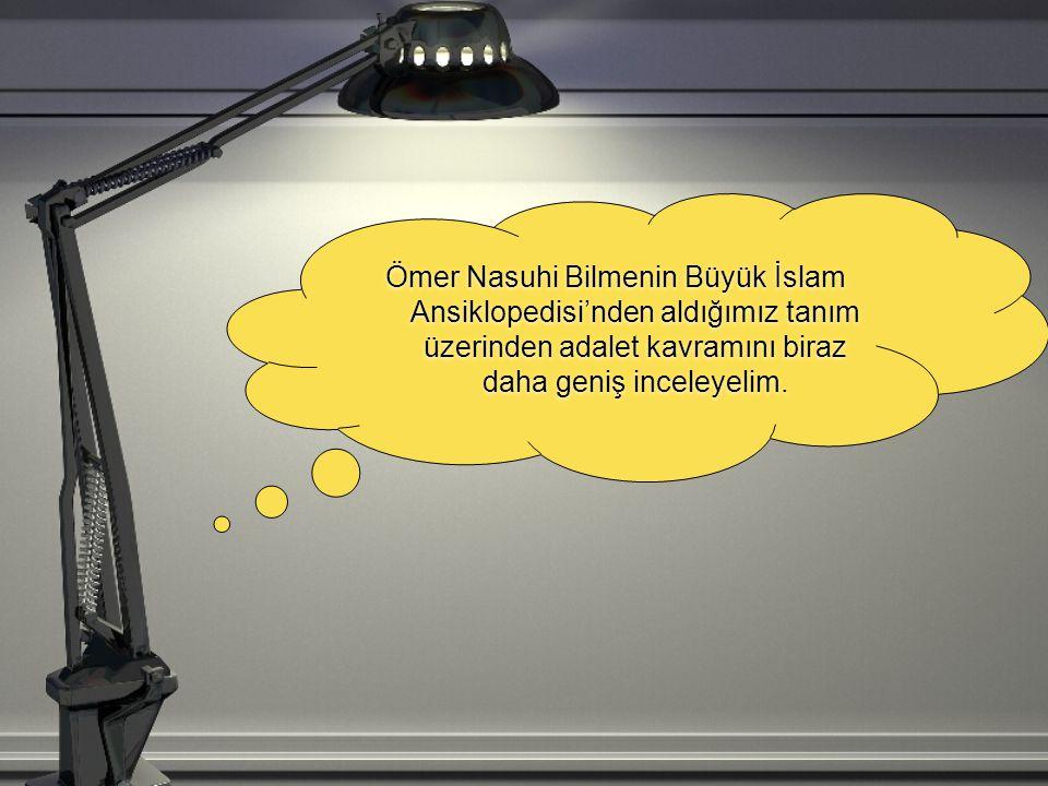 Ömer Nasuhi Bilmenin Büyük İslam Ansiklopedisi'nden aldığımız tanım üzerinden adalet kavramını biraz daha geniş inceleyelim.