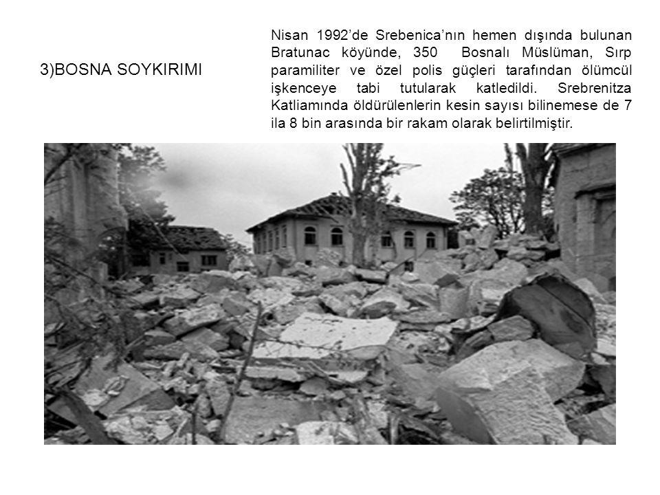 3)BOSNA SOYKIRIMI Nisan 1992'de Srebenica'nın hemen dışında bulunan Bratunac köyünde, 350 Bosnalı Müslüman, Sırp paramiliter ve özel polis güçleri tar